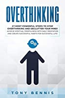 Overthinking: 27 Most Powerful Steps to Stop Overthinking and Declutter Your Mind! Achieve Spiritual Mindfulness with Daily Meditation and Create Successful Habits for Successful Life!