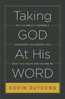 Taking God At His Word: Why the Bible Is Knowable, Necessary, and Enough, and What That Means for You and Me by [DeYoung, Kevin]