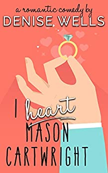 I Heart Mason Cartwright: A Romantic Comedy by [Wells, Denise]