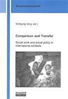 Comparison and Transfer: Social Work and Social Policy in International Contexts (Berichte Aus Der Sozialwissenschaft)