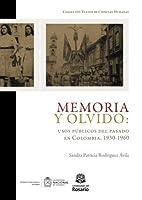 Memoria y olvido: usos p?blicos del pasado en Colombia 1930-1960 (Spanish Edition) [並行輸入品]