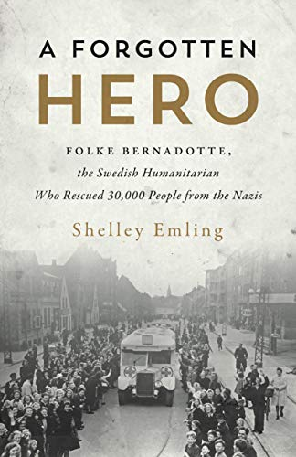 A Forgotten Hero: Folke Bernadotte, the Swedish Humanitarian Who Rescued 30,000 People from the Nazis (English Edition)