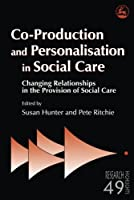 Co-Production and Personalisation in Social Care: Changing Relationships in the Provision of Social Care (Research Highlights in Social Work)