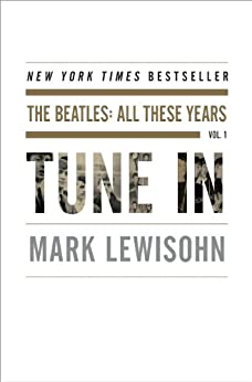 [Lewisohn, Mark]のTune In: The Beatles: All These Years