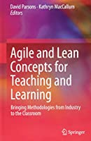 Agile and Lean Concepts for Teaching and Learning: Bringing Methodologies from Industry to the Classroom