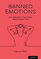 Banned Emotions: How Metaphors Can Shape What People Feel