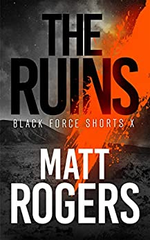 The Ruins: A Black Force Thriller (Black Force Shorts Book 10) by [Rogers, Matt]