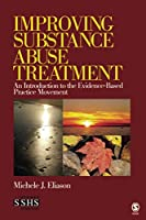 Improving Substance Abuse Treatment: An Introduction to the Evidence-Based Practice Movement (SAGE Sourcebooks for the Human Services)