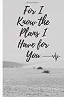 For I Know the Plans I Have for You Journal / Notebook Gift : Great Gift Idea For Friends or Family Members: Notebook / Journal Gift / 120 blank lined pages, 6x9