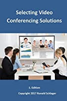Selecting Video Conferencing Solutions