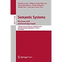 Semantic Systems. The Power of AI and Knowledge Graphs: 15th International Conference, SEMANTiCS 2019, Karlsruhe, Germany, September 9–12, 2019, Proceedings ... incl. Internet/Web, and HCI Book 11702)