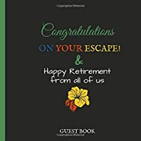 Congratulations On Your Escape: Guest Book: Black and White Guest Book for Retirement Party & Leaving Celebration Family, Co-workers & Friends to Write In With Visitor Message Prompts (100pages)
