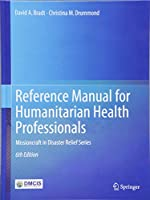 Reference Manual for Humanitarian Health Professionals: Missioncraft in Disaster Relief® Series