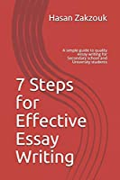 7 Steps for Effective Essay Writing: A simple guide to quality essay writing for Secondary school and University students (Essay Writing Guides)