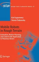 Mobile Robots in Rough Terrain: Estimation, Motion Planning, and Control with Application to Planetary Rovers (Springer Tracts in Advanced Robotics)