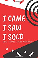 I Came I Saw I Sold - Real Estate Agent Notebook!: Lined Notebook, Realtor Journal - Funny Closing Gifts For Real Estate Agents Realtors Brokers & Coworkers (120 Pages). Open House Listing Record Book, College Ruled Notebook.
