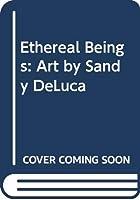 Ethereal Beings: Art by Sandy DeLuca