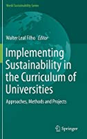 Implementing Sustainability in the Curriculum of Universities: Approaches, Methods and Projects (World Sustainability Series)