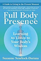 Full Body Presence: Learing to Listen to Your Body's Wisdom