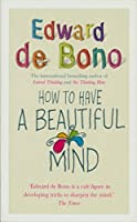 How to Have a Beautiful Mind by Edward de Bono(2004-06-03)