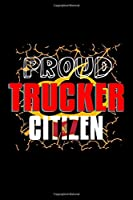 Proud trucker citizen: Notebook | Journal | Diary | 110 Lined pages | 6 x 9 in | 15.24 x 22.86 cm | Doodle Book | Funny Great Gift