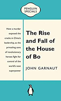The Rise and Fall of the House of Bo: Penguin Special by [Garnaut, John]