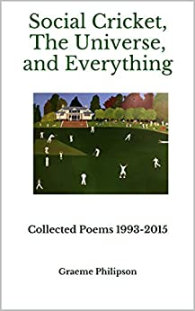Social Cricket, The Universe, and Everything: Collected Poems 1993-2015 by [Philipson, Graeme]