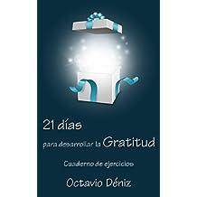 21 días para desarrollar la gratitud: Cuaderno de ejercicios (Spanish Edition)
