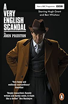 A Very English Scandal: Sex, Lies and a Murder Plot at the Heart of the Establishment: Now a Major BBC Series Starring Hugh Grant by [Preston, John]