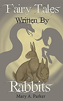 Fairy Tales Written By Rabbits by [Parker, Mary A]