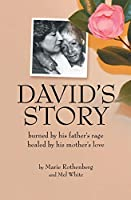 David's Story: Burned by his father's rage  Healed by his mother's love