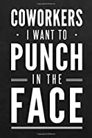 Co-workers I Want To Punch In The Face: Blank Lined Journal