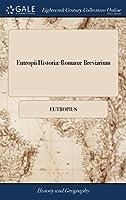 Eutropii Historiæ Romanæ Breviarium: Or, an Abridgement of the Roman History by Eutropius. by John Stirling the Fifth Edition