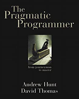 The Pragmatic Programmer: From Journeyman to Master by [Hunt, Andrew, Thomas, David]