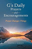 G's Daily Prayers and Encouragements: Prayer Changes Things