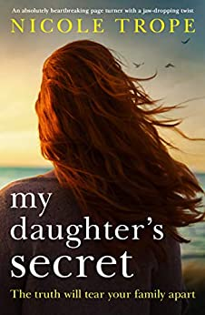My Daughter's Secret: An absolutely heartbreaking page turner with a jaw-dropping twist by [Trope, Nicole]