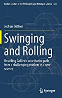 Swinging and Rolling: Unveiling Galileo's unorthodox path from a challenging problem to a new science (Boston Studies in the Philosophy and History of Science)