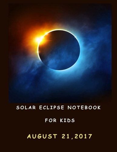 Solar Eclipse Notebook for Kids: Keepsake Book to write and record your experience, Blank and Lined pages, Large (8.5 x 11) inches