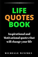 Life Quotes Book: Inspirational and Motivational quotes that will change your life (Personal development, Career, Business and life quotes)