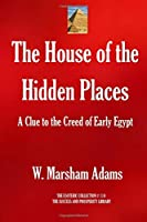 The House of the Hidden Places: A Clue to the Creed of Early Egypt (The Esoteric Collection)