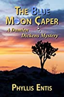 The Blue Moon Caper: A Damien Dickens Mystery (Damien Dickens Mysteries)