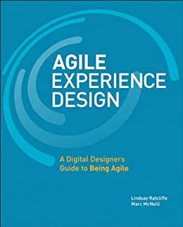Agile Experience Design: A Digital Designer's Guide to Agile, Lean, and Continuous (Voices That Matter) by [Ratcliffe, Lindsay, McNeill, Marc]