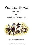 Virginia Baron: The Story of Thomas 6th Lord Fairfax