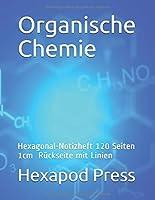 Organische Chemie: Hexagonal-Notizheft 120 Seiten 1cm Rueckseite mit Linien