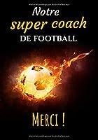 Notre super coach de football (merci !): Carnet de remerciements pour coach de football   format (17,8x25,4 cm)   102 pages