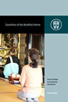 Guardians of the Buddha's Home: Domestic Religion in Contemporary Jodo Shinshu (Contemporary Buddhism)