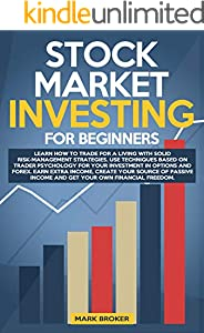 """STOCK MARKET INVESTING FOR BEGINNERS: Learn how to Trade for a Living with Risk-Management Strategies. Invest in Options & Forex with """"trader-psychology"""" ... Get your financial freedom (English Edition)"""