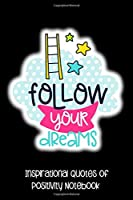 Follow Your Dreams: Inspirational Quotes Of Positivity Notebook