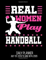 Real Women Play Handball Daily Planner July 1st, 2019 To June 30th, 2020: Player Funny Her Wife Daughter Daily Planner