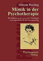 Mimik in der Psychotherapie: Die Bedeutung der mimischen Interaktion im Erstgespraech fuer den Therapieerfolg